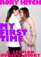 My First Time - A Lesbian Nurse's Story ebook by