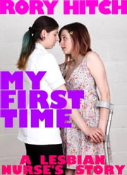 My First Time - A Lesbian Nurse's Story ebook by Rory Hitch