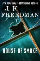House of Smoke ebook by J. F. Freedman