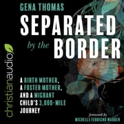 Separated by the Border - A Birth Mother, a Foster Mother, and a Migrant Child's 3000-Mile Journey audiobook by Gena Thomas
