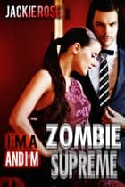 I'm a Zombie...and I'm Supreme ebook by Jackie Rose