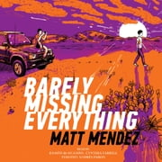 Barely Missing Everything audiobook by Matt Mendez