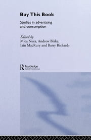 Buy This Book - Studies in Advertising and Consumption ebook by Mica Nava,Andrew Blake,Iain MacRury,Barry Richards