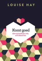 Komt goed! - een schatkist vol affirmaties ebook by Louise Hay, Philip Baumgarten
