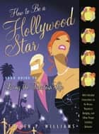 How to Be a Hollywood Star ebook by Stephen P. Williams