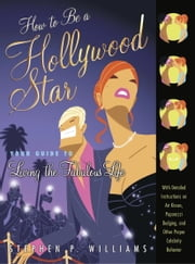 How to Be a Hollywood Star - Your Guide to Living the Fabulous Life ebook by Stephen P. Williams