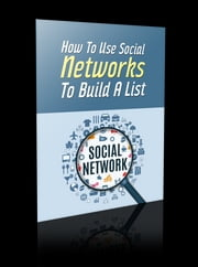 How to Use Social Networks to Build a List ebook by Anonymous