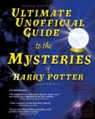 Ultimate Unofficial Guide to the Mysteries of Harry Potter (Analysis of Books 1-4) ebook by Galadriel Waters, Astre Mithrandit