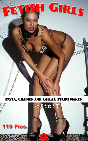 Pavla, Collar and Chaines, Fetish, - Naked Fetish Girls, BDSM ebook by Naoki Tagaki,Annabel king