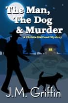 The Man, The Dog & Murder ebook by JM Griffin