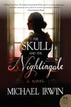 The Skull and the Nightingale - A Novel ebook by Michael Irwin