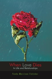 When Love Dies - In Life and Relationships ebook by Yonda Morrison Fletcher