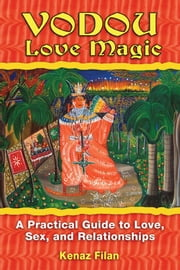 Vodou Love Magic - A Practical Guide to Love, Sex, and Relationships ebook by Kenaz Filan
