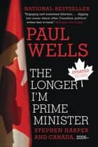 The Longer I'm Prime Minister ebook by Paul Wells