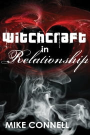 Witchcraft In Relationships (sermon) ebook by Mike Connell