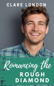Romancing the Rough Diamond ebook by Clare London