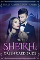 The Sheikh's Green Card Bride - The Sheikh's Blushing Bride, #2 ebook by Holly Rayner