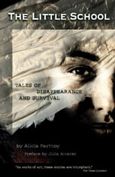 The Little School - Tales of Disappearance and Survival ebook by Alicia Partnoy,Julia Alvarez