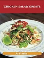 Chicken Salad Greats: Delicious Chicken Salad Recipes, The Top 55 Chicken Salad Recipes ebook by Jo Franks