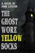 The Ghost Wore Yellow Socks ebook by Josh Lanyon