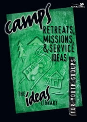 Camps, Retreats, Missions, and Service Ideas ebook by Youth Specialties