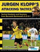 Jurgen Klopp's Attacking Tactics - Tactical Analysis and Sessions from Borussia Dortmund's 4-2-3-1 ebook by Athanasios Terzis, SoccerTutor.com Tactics Manager App
