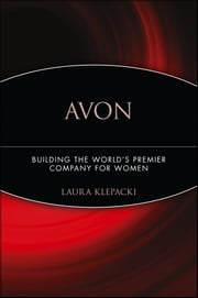 Avon - Building The World's Premier Company For Women ebook by Laura Klepacki