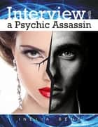 Interview With a Psychic Assassin ebook by Inelia Benz