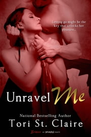 Unravel Me ebook by Tori St. Claire