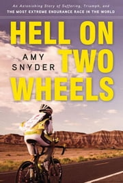 Hell on Two Wheels: An Astonishing Story of Suffering, Triumph, and the Most Extreme Endurance Race in the World ebook by Snyder, Amy