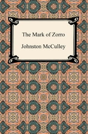 The Mark of Zorro ebook by Johnston McCulley