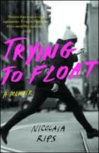 Trying to Float - A Memoir ebook by