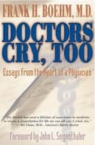 Doctors Cry, Too - Essays from the Heart of a Physician ebook by Frank H. Boehm, M.D.