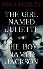 The Girl Named Juliette / The Boy Named Jackson eBook by Mia Kingsley