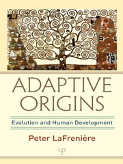 Adaptive Origins - Evolution and Human Development ebook by Peter LaFrenière