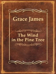 The Wind in the Pine Tree ebook by Grace James