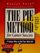 The Pie Method for Career Success: A Unique Way to Find Your Ideal Job ebook by Daniel Porot