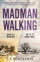 Madman Walking ebook by L. F. Robertson
