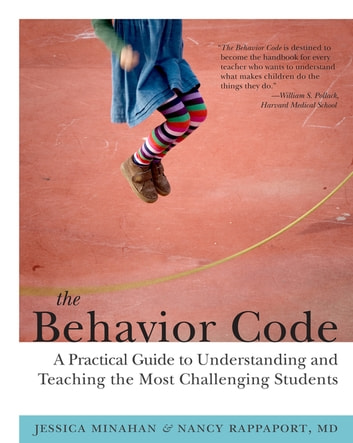 The Behavior Code - A Practical Guide to Understanding and Teaching the Most Challenging Students ebook by Jessica Minahan,Nancy Rappaport MD