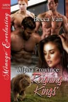 Alpha Province: Reigning Kings' ebook by Becca Van