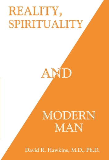 Reality, Spirituality and Modern Man ebook by David R. Hawkins, M.D./Ph.D.