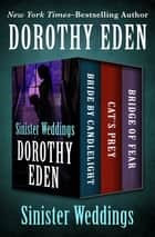 Sinister Weddings - Bride by Candlelight, Cat's Prey, and Bridge of Fear ebook by Dorothy Eden