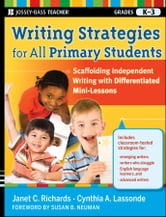 Writing Strategies for All Primary Students - Scaffolding Independent Writing with Differentiated Mini-Lessons, Grades K-3 ebook by Janet C. Richards,Cynthia A. Lassonde