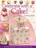 Celebrate with a Cake! ebook by Lindy Smith