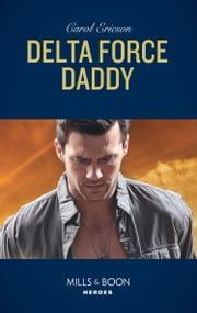 Delta Force Daddy (Mills & Boon Heroes) eBook by Carol Ericson