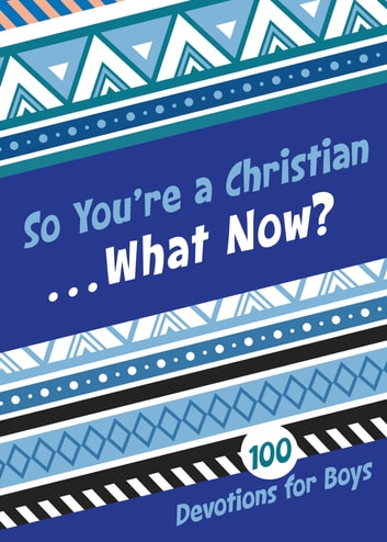 So You're a Christian . . . What Now? - 100 Devotions for Boys ebook by Jesse Campbell