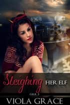 Sleighing Her Elf ebook by Viola Grace