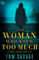 The Woman Who Knew Too Much - A Nora Baron Thriller ebook by Tom Savage