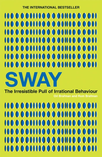 Sway - The Irresistible Pull of Irrational Behaviour ebook by Ori Brafman,Rom Brafman