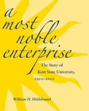 A Most Noble Enterprise - The Story of Kent State University, 1910-1920 ebook by William H. Hildebrand